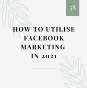 How to Utilise Facebook Marketing in 2021 (With Deasha of Social Treats)